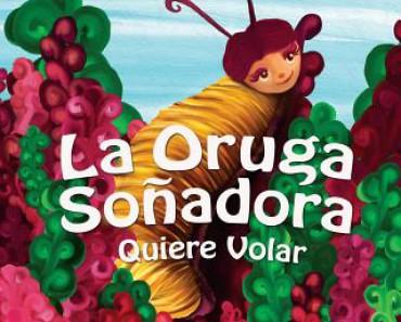 La Oruga Soñadora Quiere Volar (Caterpillar's Dream)