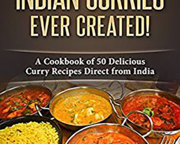 The greatest Indian Curries Ever Created! : A Cookbook of 50 Delicious Curry Recipes Direct from India