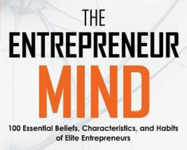 The Entrepreneur Mind: 100 Essential Beliefs, Characteristics, and Habits of Elite Entrepreneurs