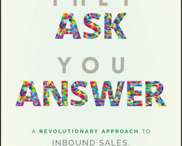 They Ask You Answer- A revolutionary approach to inbound sales, content marketing, and Todays Digital consumer