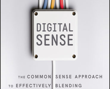 Digital Sense- the common sense approach to effectively blending social business strategy, marketing technology, and customer experience