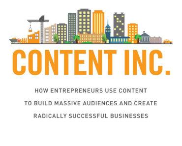 Content Inc.: How Entrepreneurs Use Content to Build Massive Audiences