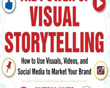 The Power of Visual Storytelling: How to Use Visuals, Videos, and Social Media to Market Your Brand P