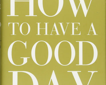 How To have a good day- Harness the power of behavioral science to transform your working life