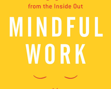 Mindful Work: How Meditation Is Changing Business from the Inside Out