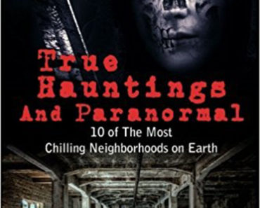 True Hauntings and Paranormal: 10 of the Most Chilling Neighborhoods on Earth: Volume 2