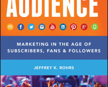 Audience: Marketing in the Age of Subscribers, Fans, and Followers