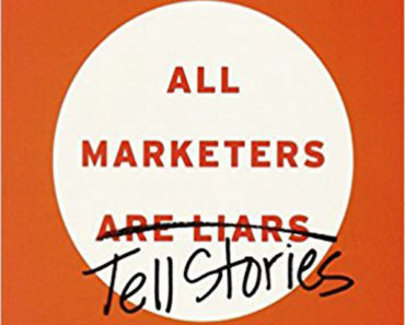 All Marketers Tell Stories: The Underground Classic That Explains How Marketing Works--and Why Authenticity Is the Best Marketing of All