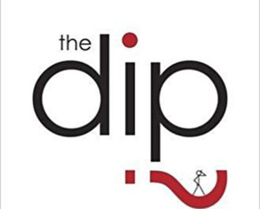 The Dip: The extraordinary benefits of knowing when to quit